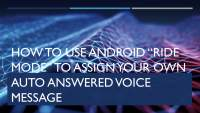 "How to use Android ""Ride Mode"" to assign your own auto answered voice message"