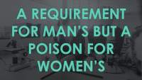 A Requirement for Man's But A Poison for Women's