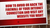 How to avoid or hack the firewall of your internet connection and visit any website you want